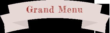 Grand Menu|グランドメニュー